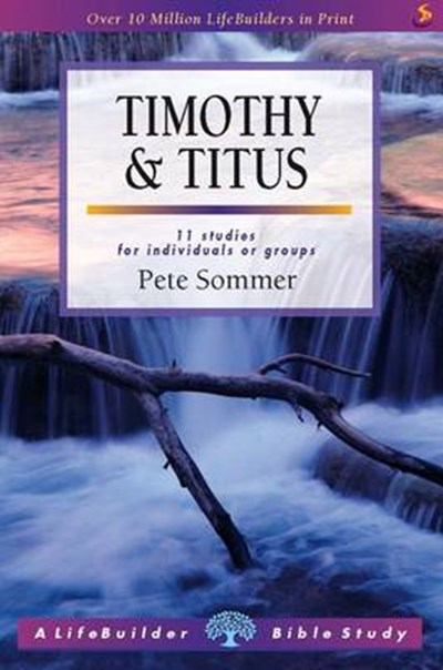 LifeBuilder Bible Study: 1 & 2 Timothy and Titus by Pete Sommer